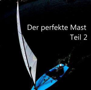 Der perfekte Mast – Teil 2