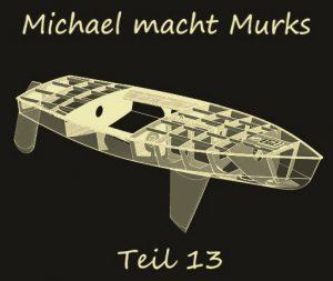 Michael macht Murks – Teil 13